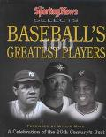 The Sporting News Selects Baseball's 100 Greatest Players: A Celebration of the 20th Century...