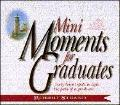 Mini Moments for Graduates Forty Bright Spots to Light the Path of a Graduate