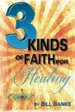 Three Kinds of Faith for Healing: And as a bonus, several other kinds...