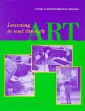 Learning in and Through Art A Guide to Discipline-Based Art Education