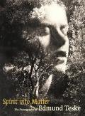 Spirit into Matter The Photographs of Edmund Teske