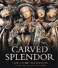Carved Splendor Late Gothic Altarpieces in Southern Germany, Austria, And South Tirol
