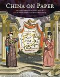 China on Paper European and Chinese Works from the Late Sixteenth to the Early Nineteenth Ce...