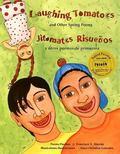 Laughing Tomatoes and Other Spring Poems = Jitomates Risuenos Y Otros Poemas De Primavera Ji...