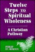 Twelve Steps to Spiritual Wholeness: A Christian Pathway - Philip St. Romain - Paperback