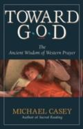 Toward God The Ancient Wisdom of Western Prayer