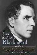 From the Angel's Blackboard The Best of Fulton J. Sheen