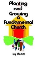 Planting and Growing A Fundamental Church