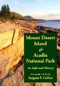 MT. Desert Island and Acadia National Park: An Informal History - Sargent F. Collier - Paper...