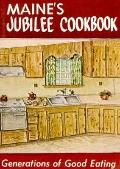 Maine's Jubilee Cookbook: Generations of Good Eating