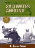 Profiles in Saltwater Angling : A History of the Sport - Its People and Places, Tackle and T...