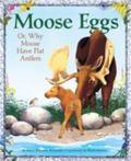 Moose Eggs or, why Moose Has Flat Antlers