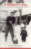 Soldier's Son An American Boyhood During World War II