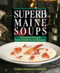 Superb Maine Soups: Innovative Recipes from Simple to Sumptuous