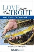 Love Story of the Trout, Volume 2 : Award Winning Fly Fishing Stories