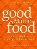 Good Maine Food, 3rd Edition : Ancient and Modern New England Food & Drink