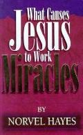 What Causes Jesus Work Miracle - Norvel Hayes - Paperback