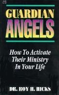 Guardian Angels: How to Activate Their Ministry in your Life