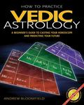 How to Practice Vedic Astrology A Beginner's Guide to Casting Your Horoscope and Predicting ...