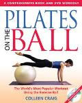 Pilates on the Ball The World's Most Popular Workout Using the Exercise Ball