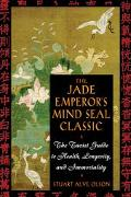 Jade Emperors Mind Seal Classic The Taoist Guide to Health, Longevity, and Immortality