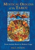 Mystical Origins of the Tarot From Ancient Roots to Modern Usage