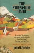 Stress Free Habit Powerful Techniques for Health and Longevity from the Andes, Yucatan, and ...