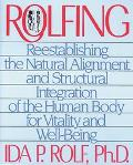 Rolfing Reestablishing the Natural Alignment and Structural Integration of the Human Body fo...