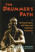 Drummer's Path Moving the Spirit With Ritual and Traditional Drumming