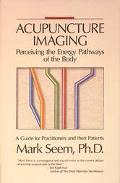 Acupuncture Imaging Perceiving the Energy Pathways of the Body  A Guide for Practitioners an...