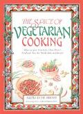 Spice of Vegetarian Cooking Ethnic Recipes from India, China, Mexico, Southeast Asia, the Mi...