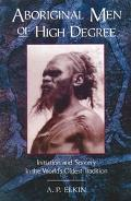 Aboriginal Men of High Degree Initiation and Sorcery in the World's Oldest Tradition