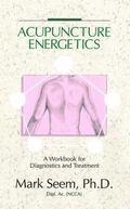 Acupuncture Energetics Diagnostics and Treatment