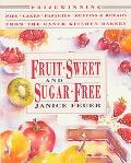 Fruit-Sweet and Sugar-Free Prize-Winning Pies, Cakes, Pastries, Muffins & Breads from the Ra...