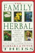 Family Herbal A Guide to Natural Health Care for Yourself and Your Children from Europe's Le...
