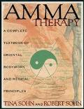 Amma Therapy An Integration of Oriental Medical Principles, Bodywork, Nutrition and Exercise