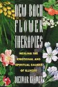 New Bach Flower Therapies Healing the Emotional and Spiritual Causes of Illness