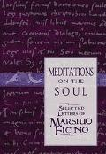 Meditations on the Soul Selected Letters of Marsilio Ficino