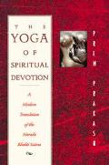 Yoga of Spiritual Devotion A Modern Translation of the Narada Bhakti Sutras