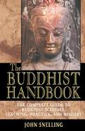 Buddhist Handbook The Complete Guide to Buddhist Schools, Teaching, Practice, and History