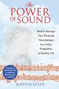 Power of Sound How to Manage Your Personal Soundscape for a Vital Productive and Healthy Life