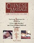 Chinese Massage for Infants and Children Traditional Techniques for Alleviating Colic, Colds...