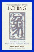 Numerology of the I Ching A Sourcebook of Symbols, Structures, and Traditional Wisdom