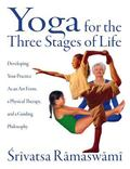 Yoga for the Three Stages of Life Developing Your Practice As an Art Form, a Physical Therap...