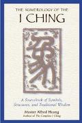 The Numerology of the I Ching: A Sourcebook of Symbols, Structures and Traditional Wisdom