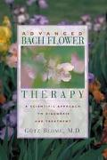 Advanced Bach Flower Therapy A Scientific Approach to Diagnosis and Treatment