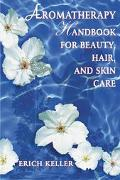 Aromatherapy Handbook for Beauty, Hair, and Skin Care
