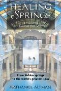 Healing Springs The Ultimate Guide to Taking the Waters  From Hidden Springs to the World's ...