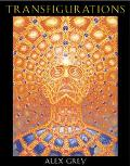 Transfigurations Alex Grey ; With Contributions by Albert Hofmann ... Et Al