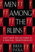 Men Among the Ruins Post-War Reflections of a Radical Traditionalist